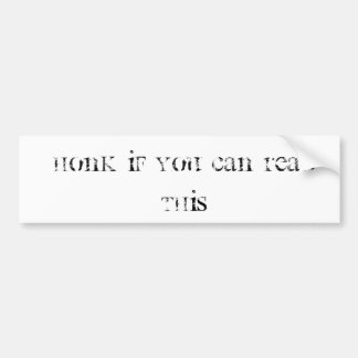 honk if you can read this bumper sticker