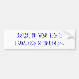 HONK if you hate bumper stickers. Bumper Sticker