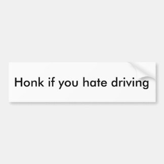 Honk if you hate driving bumper sticker