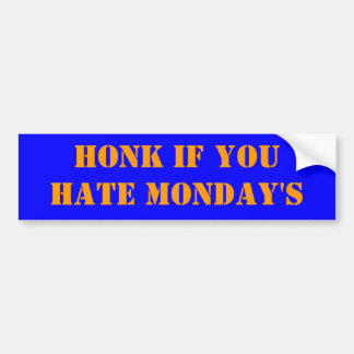 HONK IF YOU HATE MONDAY'S BUMPER STICKER