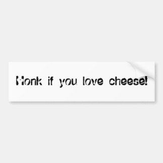 Honk if you love cheese! bumper sticker