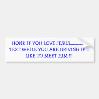 HONK IF YOU LOVE JESUS.................TEXT WHI... BUMPER STICKER