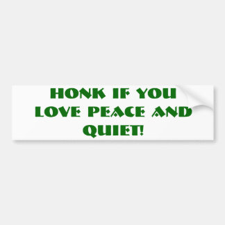 HONK IF YOU LOVE PEACE AND QUIET! BUMPER STICKER