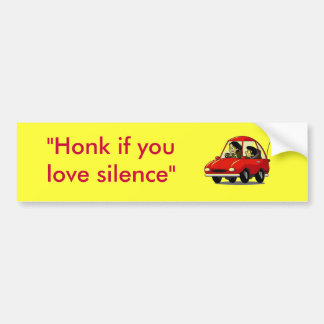 """Honk if you love silence"" Bumper Sticker"