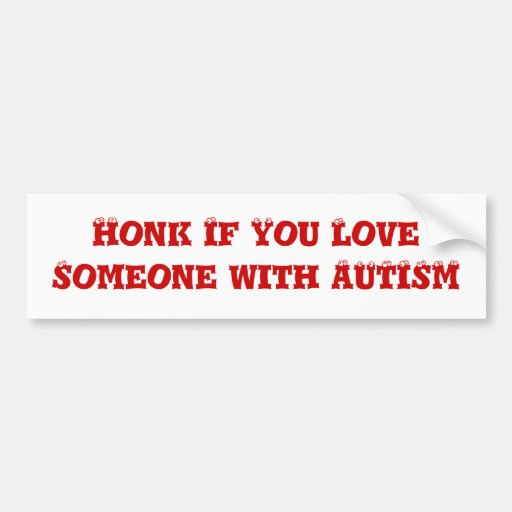 Honk If You Love Someone with AUTISM Bumper Stickers