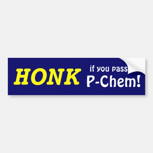 HONK if you passed P-Chem! (yellow/blue) Bumper Stickers