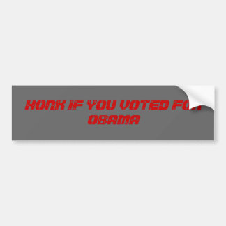 HONK IF YOU VOTED FOR OBAMA CAR BUMPER STICKER