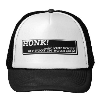 HONK ... If You Want My Foot In Your #@$ Hat
