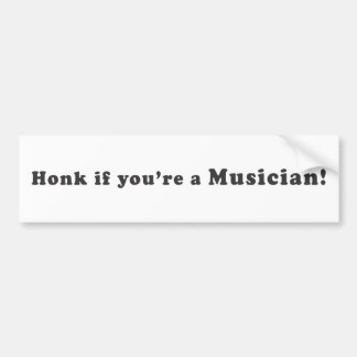 Honk If You're A Musician! Bumper Sticker