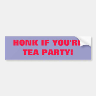 HONK IF YOU'RE TEA PARTY! BUMPER STICKER