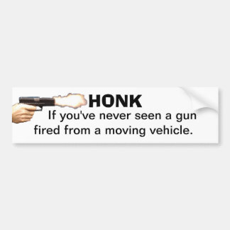 HONK if youve never seen a gun fired from a moving Bumper Sticker