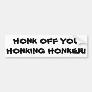 Honk Off You Honking Honker Bumper Sticker