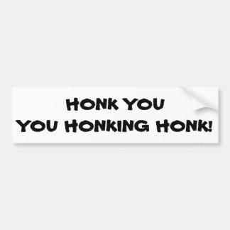 Honk You You Honking Honk Bumper Sticker