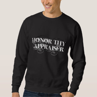Honor Thy Appraiser Sweatshirt