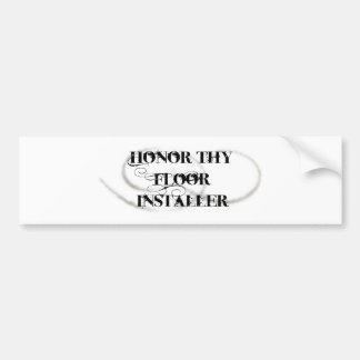 Honor Thy Floor Installer Bumper Stickers