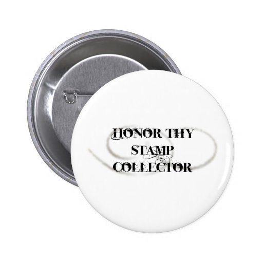 Honor Thy Stamp Collector Pinback Buttons