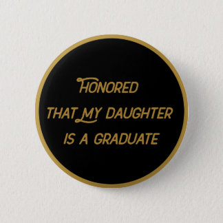 Honored That My Daughter Is A Graduate 6 Cm Round Badge