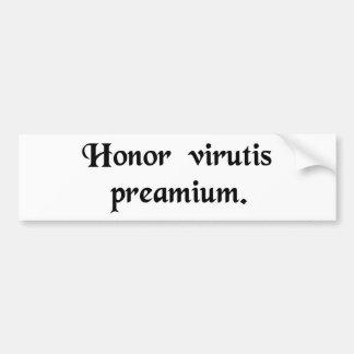 Honour is the reward of virtue. bumper sticker