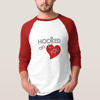 Hooked On You shirt - choose style & color