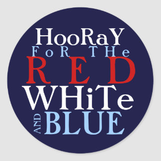 Hooray for the Red White and Blue Round Sticker