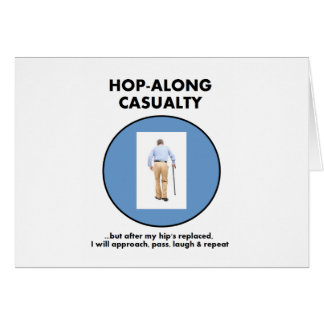 Hop-Along Casualty - Until Hip Replaced Greeting Card