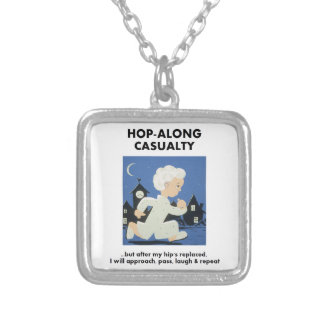 Hop-Along Casualty - Until Hip Replaced Silver Plated Necklace