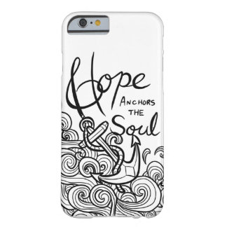 Hope Anchors the Soul Barely There iPhone 6 Case