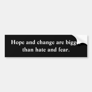 Hope and change are bigger than hate and fear. bumper sticker