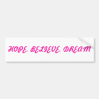 HOPE, BELIEVE, DREAM BUMPER STICKER