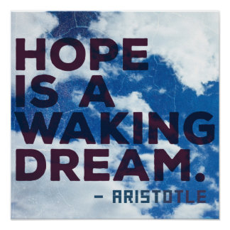 'Hope is a waking dream' Aristotle Quote Poster