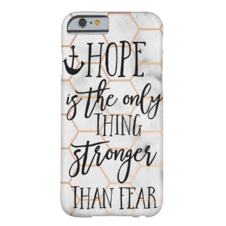Hope Is The Only Thing Stronger Than Fear Barely There iPhone 6 Case