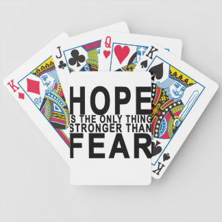 HOPE IS THE ONLY THING STRONGER THAN  FEAR . BICYCLE PLAYING CARDS