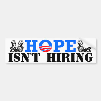 Hope Isn't Hiring! Bumper Sticker