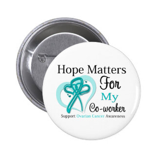 Hope Matters For My Co-worker - Ovarian Cancer 6 Cm Round Badge