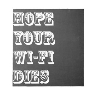 Hope Your Wi-Fi Dies Notepad
