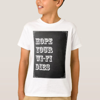 Hope Your Wi-Fi Dies T-Shirt