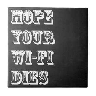 Hope Your Wi-Fi Dies Tile