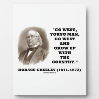 Horace Greeley Go West Young Man Go West Display Plaque