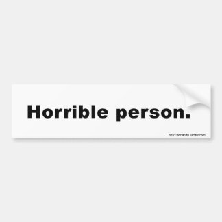 HORRIBLE PERSON Bumper Sticker