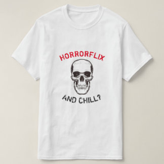 Horrorflix and Chill ? T-Shirt
