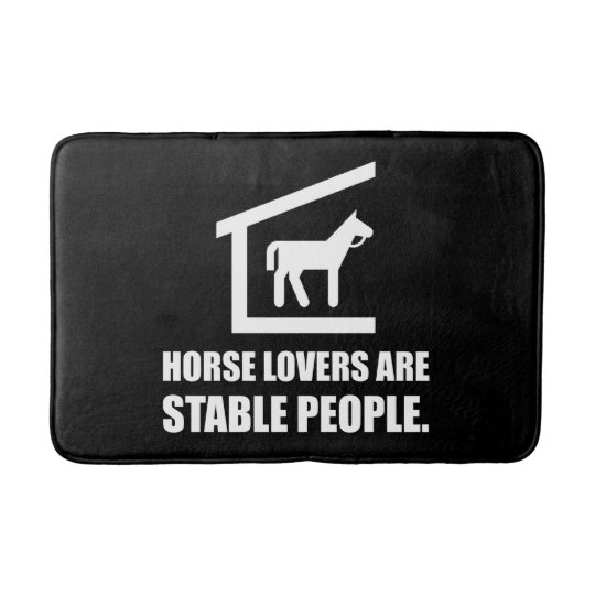 Horse Lovers Are Stable People Bath Mats