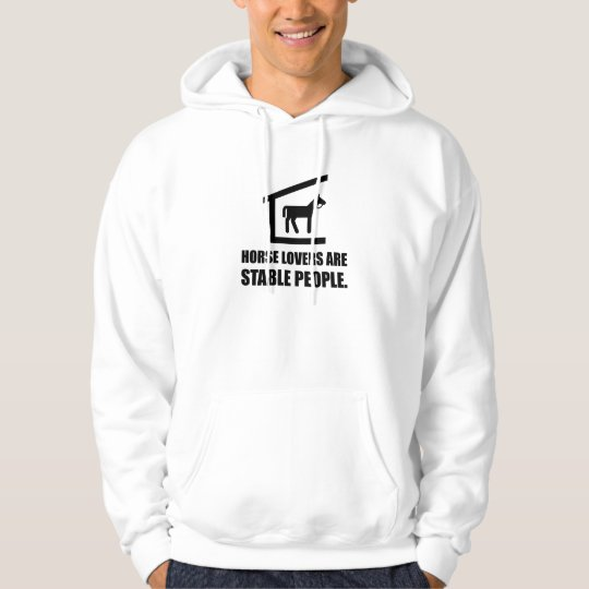 Horse Lovers Are Stable People Hoodie