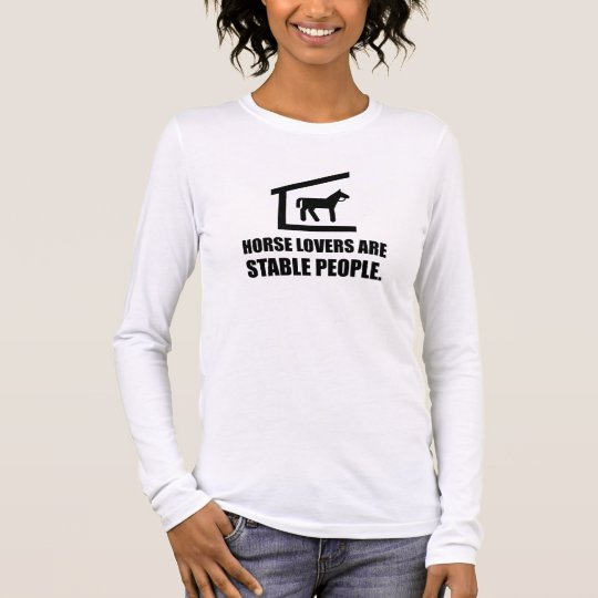Horse Lovers Are Stable People Long Sleeve T-Shirt