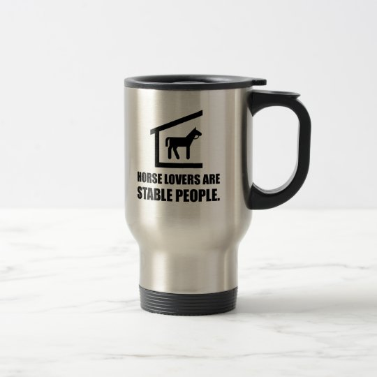 Horse Lovers Are Stable People Travel Mug