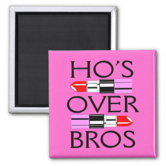 Ho's over Bros Magnet