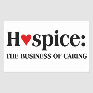 Hospice is in the business of caring for others rectangular sticker