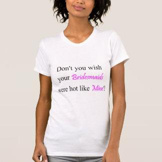 Hot Bridesmaids T-shirts