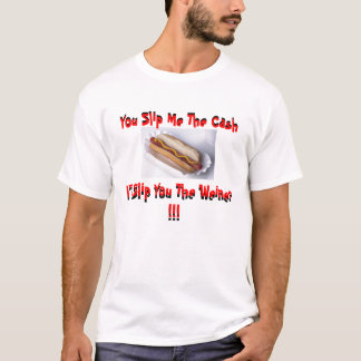 hot dog, You Slip Me The Cash, You Slip Me The ... T-Shirt