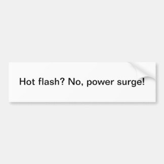 Hot flash? No, power surge - bumper sticker