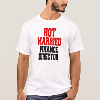 Hot Married Finance Director T-Shirt